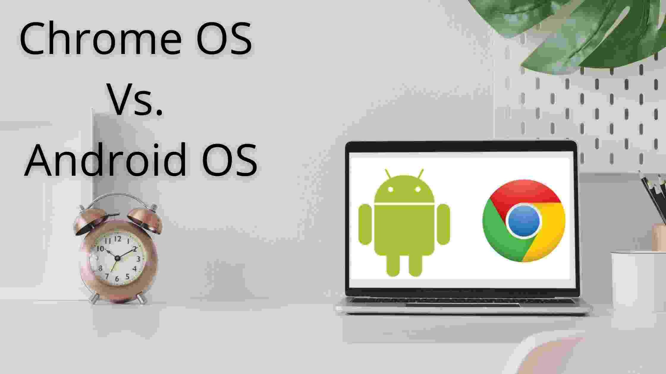 Difference Between Chrome OS and Android OS
