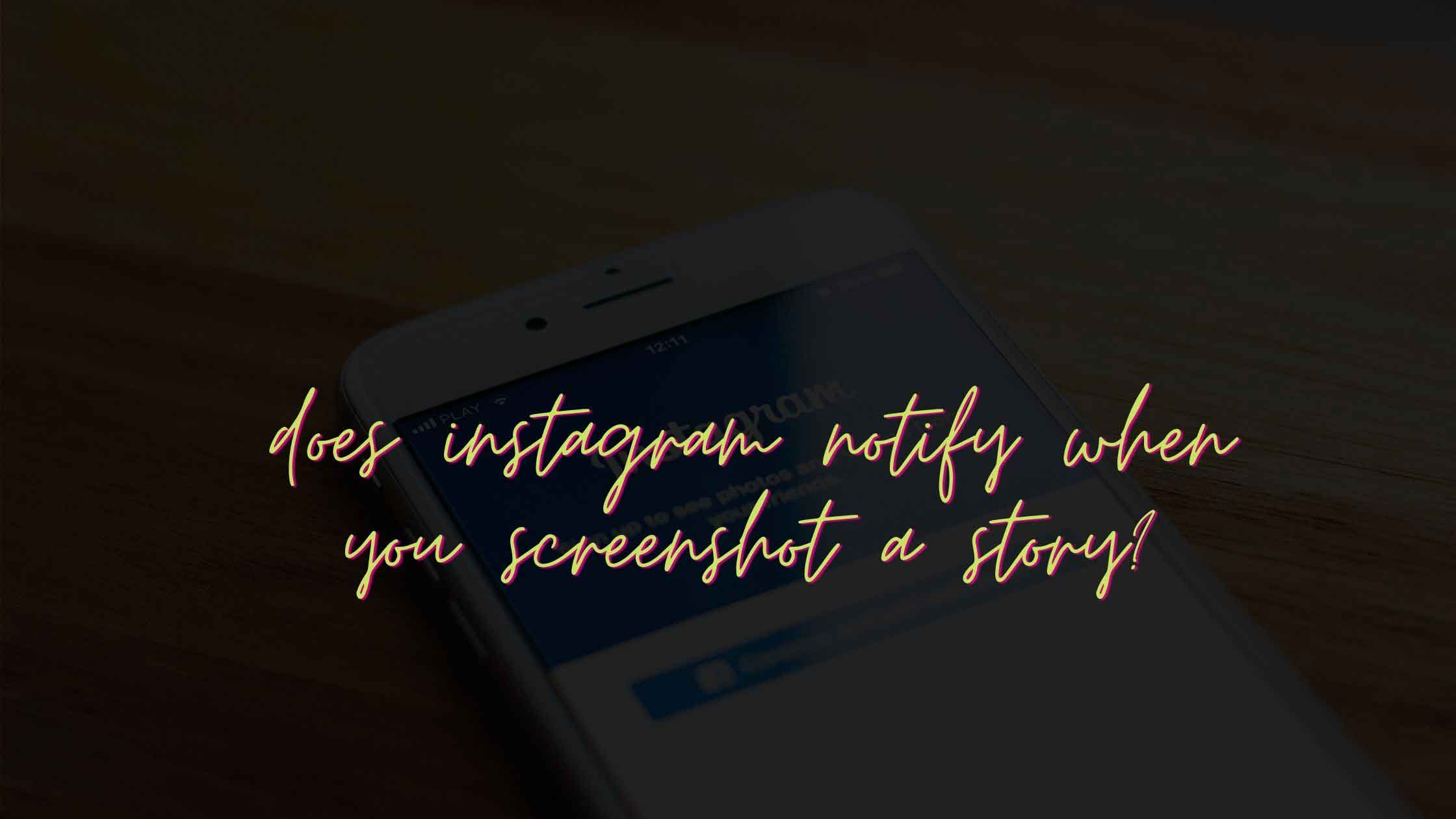 Does Instagram notify when you screenshot a story in 2021?
