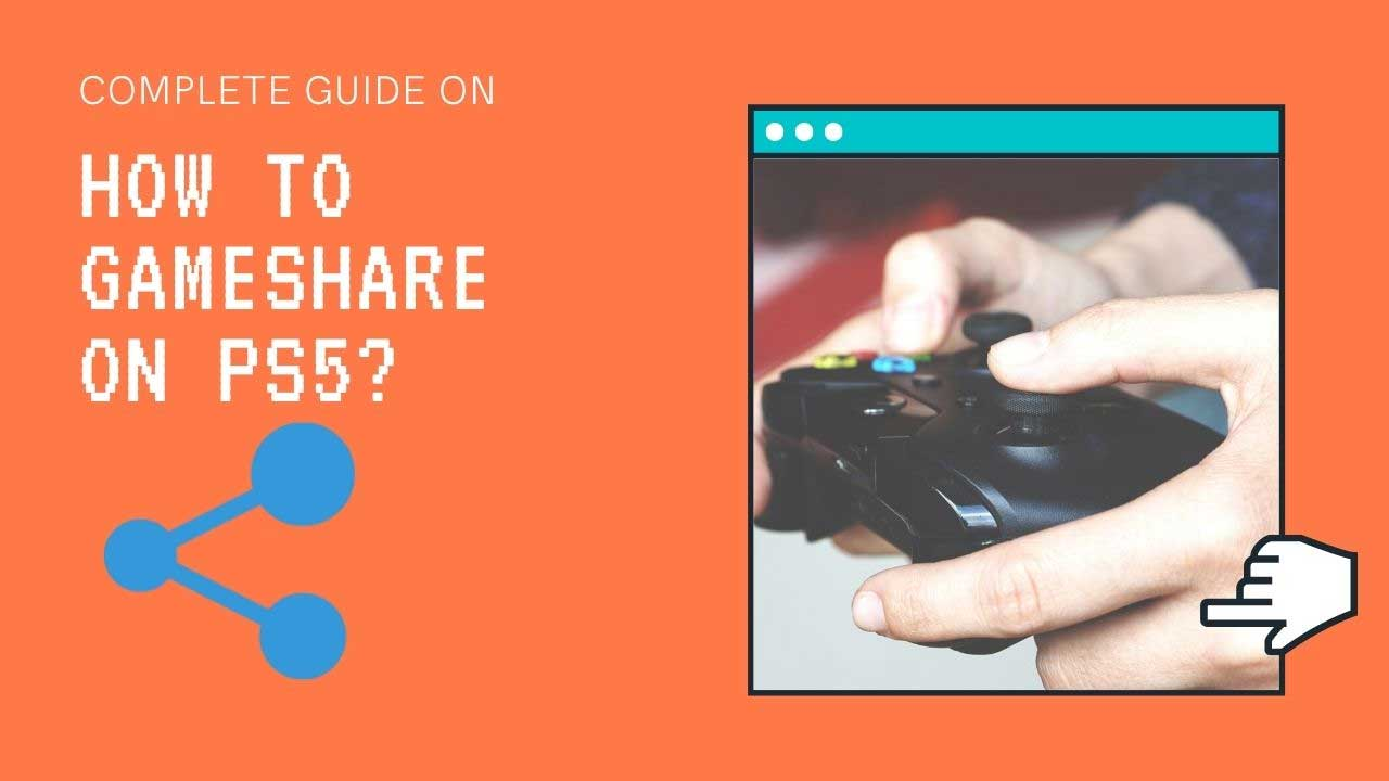 How To Gameshare on PS5 – A Definitive Guide [2021]