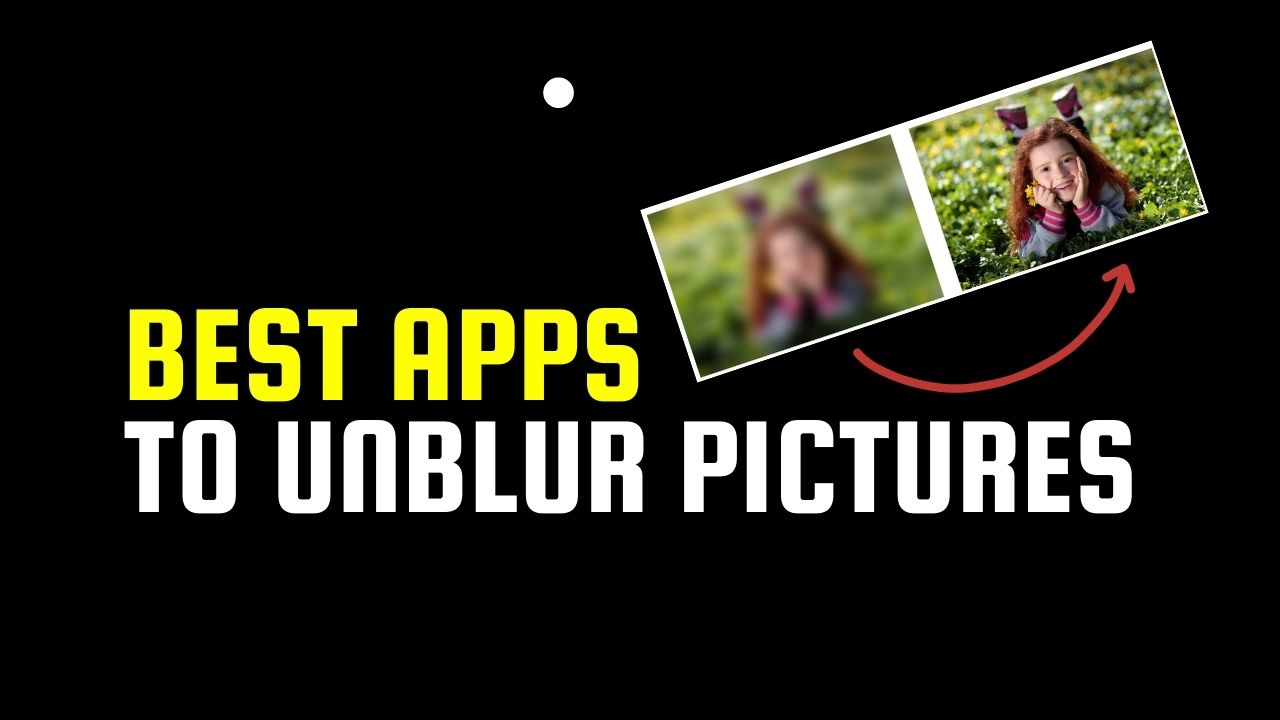 Best Apps To Unblur Pictures For Android & iPhone 2021
