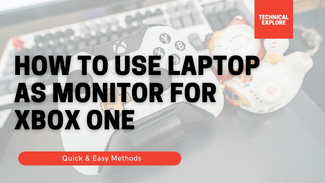 How to Use Laptop as Monitor for Xbox One