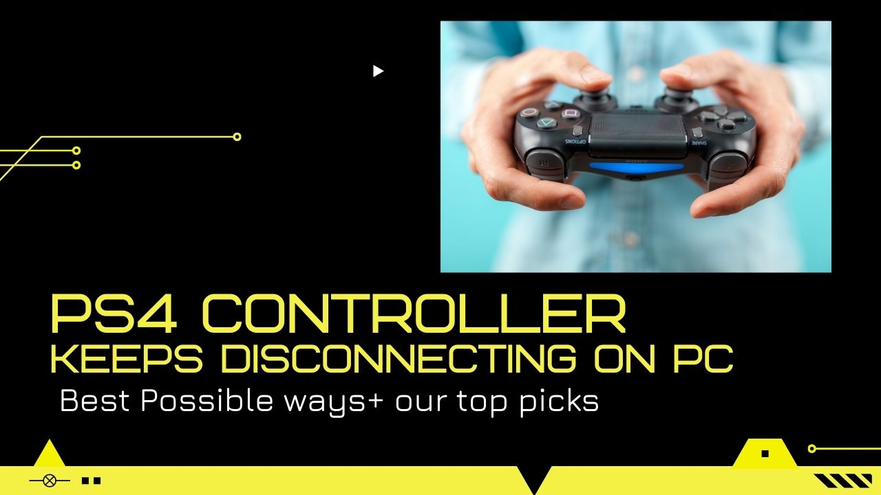How to Fix PS4 Controller Keeps Disconnecting From PC